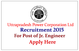 Uttar Pradesh Power Corporation Limited Recruitment 2015 for the post of Junior Engineer