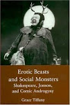 Erotic Beasts and Social Monsters: Shakespeare, Jonson, and Comic Androgyny