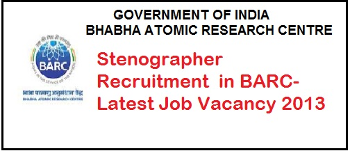 Stenographer Jobs Recruitment in BARC-Latest Jobs Opening in Bhabha Atomic Research Centre- Job Vacancy 2013