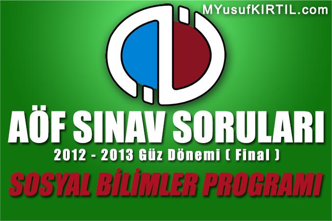 Açıköğretim Fakültesi ( AÖF ) Sosyal Bilimler Bölümü / Programı 2012 - 2013 Güz Dönemi Dönem Sonu Sınavı ( Final ) Soruları İndir