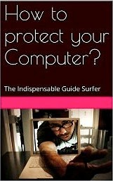 How to protect your Computer?: The Indispensable Guide Surfer