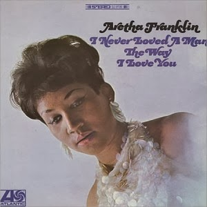 ARETHA FRANKLIN - I never loved a man the way i love (1967)