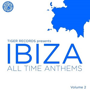 Tiger Records pres. Ibiza All Time Anthems