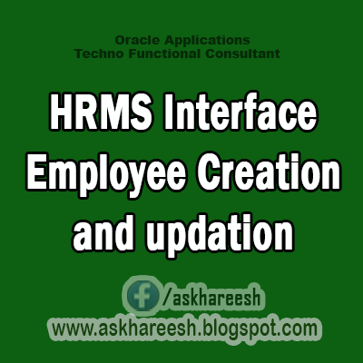 HRMS Interface -Employee Creation and updation,AskHareesh Blog for OracleApps