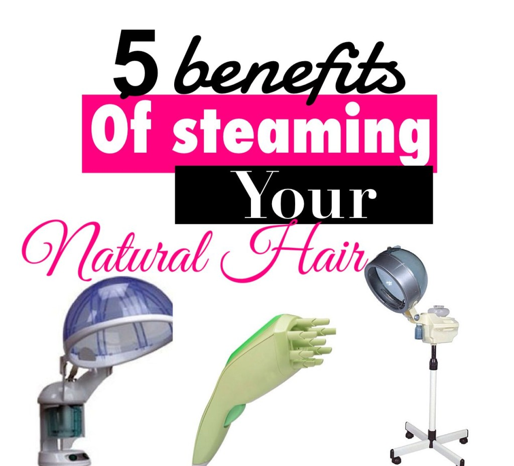 5 Major Benefits Of Steaming Your Natural Hair