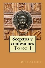 'Secretos y confesiones de un hombre que pudo volver a amar' (Tomo I)