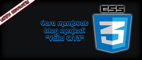 Cara Membuat Blog Valid CSS3, Apa sih keuntungan blog Valid CSS3 Seperti yang kalian tahu arti dari kata Valid benar, jadi secara istilah keuntungan dari Membuat Blog Valid CSS3 adalah membenarkan kode CSS yang error dan secara tidak langsung itu bisa membuat blog menjadi sedikit lebih cepat/ringan karena beberapa kerusakan dalam CSS berhasil di betulkan