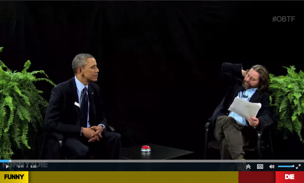http://www.funnyordie.com/videos/18e820ec3f/between-two-ferns-with-zach-galifianakis-president-barack-obama