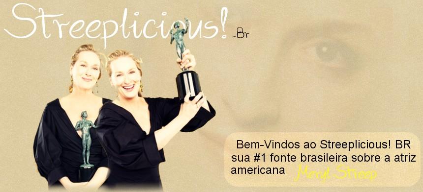 Streeplicious Brasil - Sua #1 fonte totalmente dedicada à atriz Meryl Streep