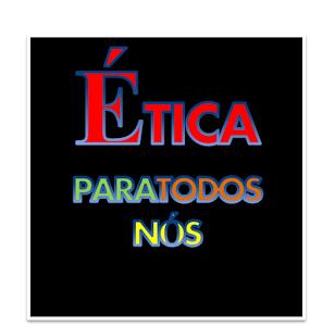 Ética para todos nós