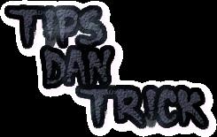 tips dan trick,trik