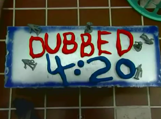 Dubbed 4:20