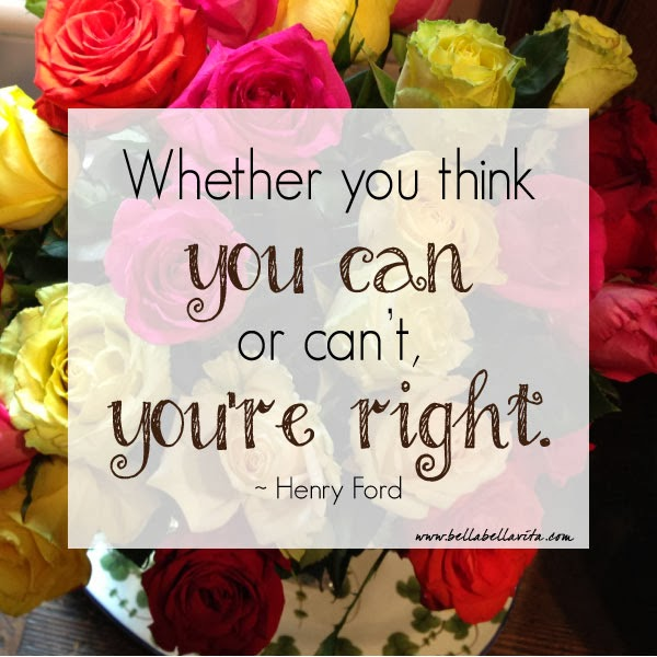 """Whether you think you can or can't, you're right"" - Henry Ford"