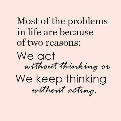 Most of the problems in life are because of two reasons: