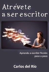 Portada de Atrévete a ser escritor, de Carlos del Río