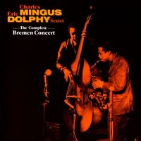 Charles Mingus & Eric Dolphy Sextet - The Complete Bremen Concert (1964)