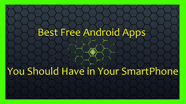 Best Free Android Apps You Should Have in Your SmartPhone