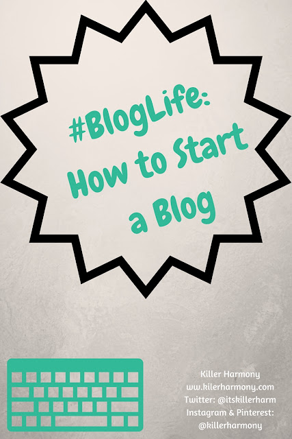 Killer Harmony | #BlogLife: How to Start a Blog | Learn how to start a blog with the first entry in a series of posts for new and aspiring bloggers! Learn all about how to start a blog off on the right foot, how to pick a topic, choose the right platform for you, and more!