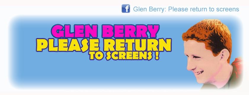 Glen Berry: Please Return to screens!