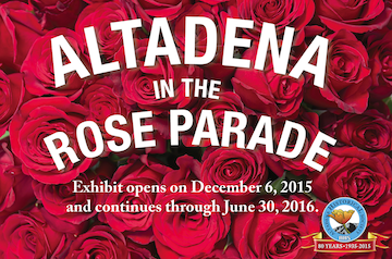 """Altadena in the Rose Parade"" exhibit held over through August 31, 2016."