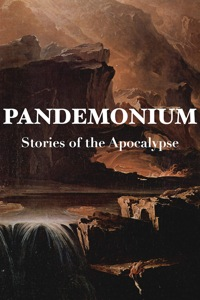 Pandemonium: Stories of the Apocalypse (Anthology)