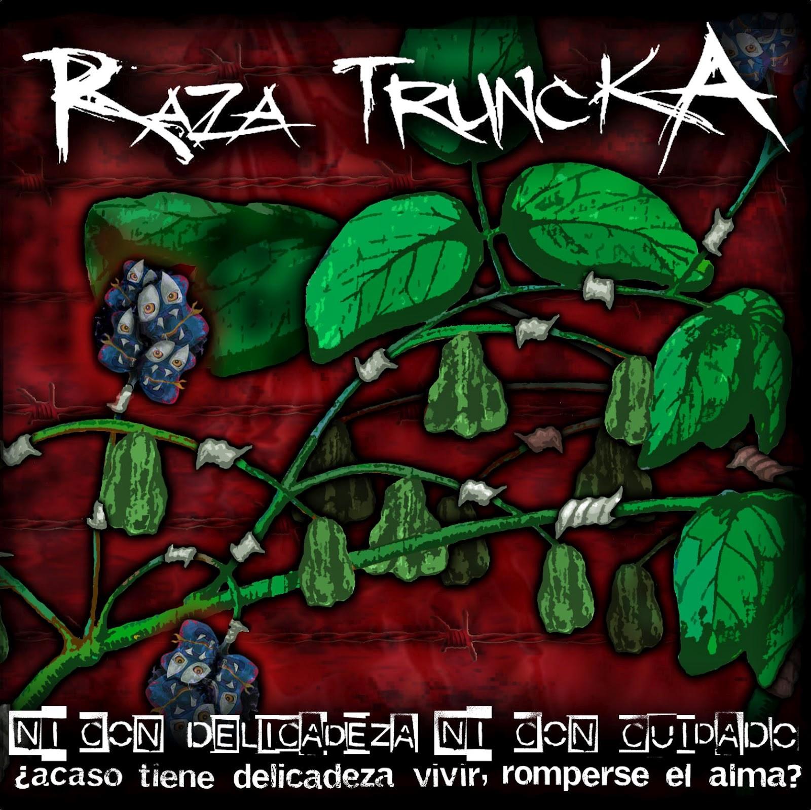 Raza Truncka - Ni con Delicadeza, ni con Cuidado (2012)