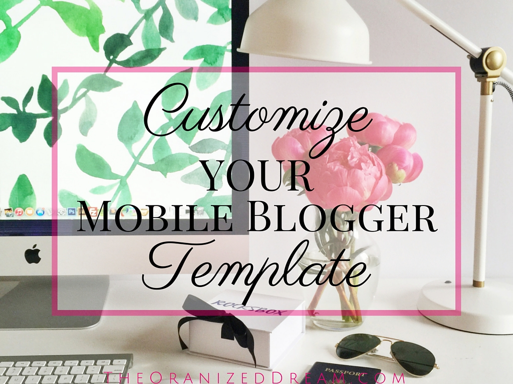 Customize Your Mobile Blogger Template - The Organized Dream