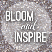 bloom and inspire