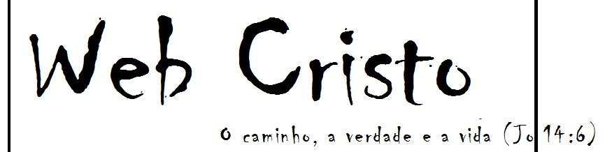 Web Cristo- O caminho, a verdade e a vida; ninguém vem ao Pai, senão por mim.João 14:6