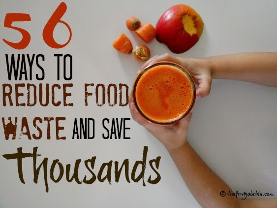 56 Ways to Reduce Food Waste and Save Thousands