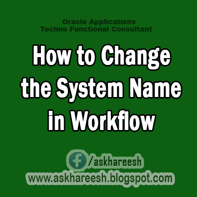 How to Change the System Name in Workflow,AskHareesh Blog for OracleApps
