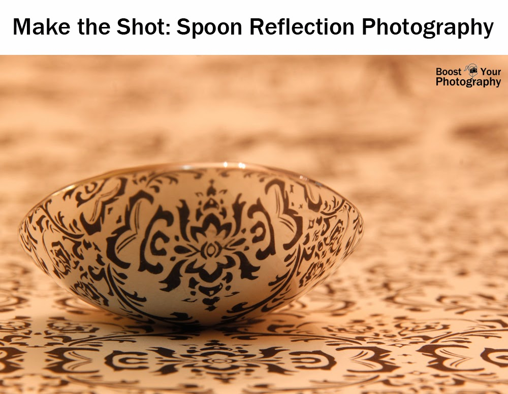 Make the Shot: Spoon Reflection Photography | Boost Your Photography