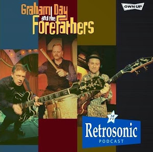 Graham Day & The Forefathers Retrosonic Podcast Special: From The Prisoners to the Present Day