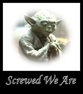 Yoda - Screwed We Are
