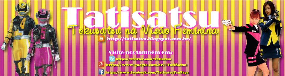 Tatisatsu - Tokusatsu na Visão Feminina