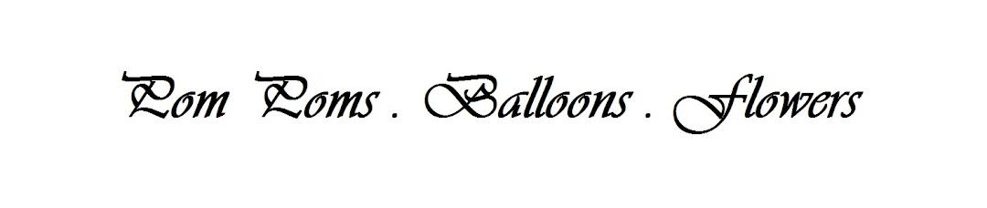 Pom Poms • Balloons • Flowers