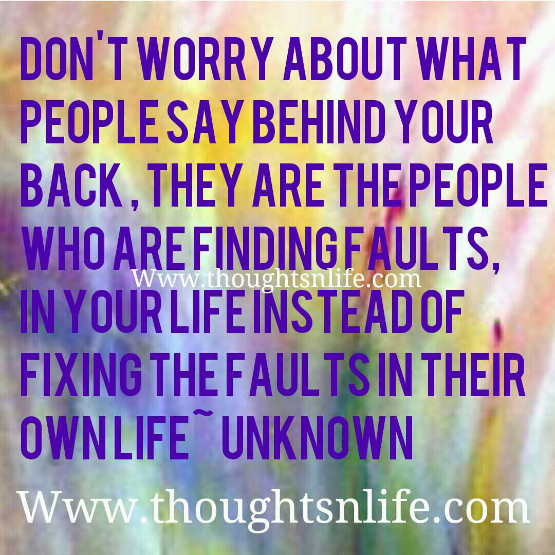 Life Quotes Unknown Don't Worry About What People Say Behind Your Back.