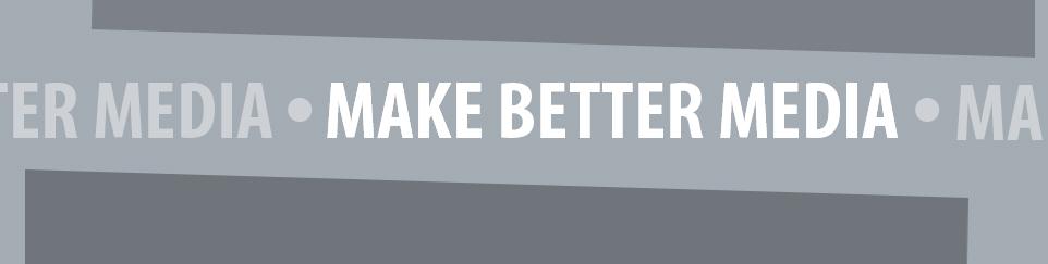 Make Better Media