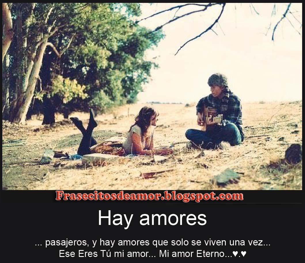 Hay Amores Pasajeros y Hay Amores que Solo Se Viven una Vez Ese eres Tu Mi Amor Mi Amor Eterno