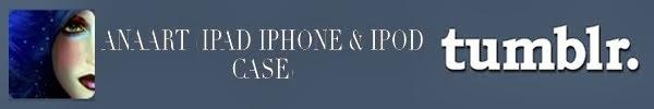 ANA ART (IPOD IPHONE IPAD CASE)
