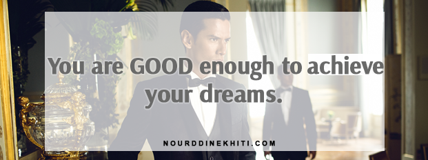 You are good enough to achieve your dreams