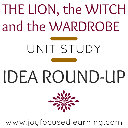 The Lion, the Witch and the Wardrobe Unit Study idea round-up from www.joyfocusedlearning.com  #CSLewis #Narnia #UnitStudy