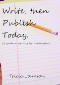 Write, then Publish. Today. A Guide to Writing for Publication