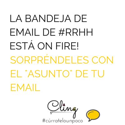 La bandeja de email de RRHH está on fire! Sorpréndeles con el asunto de tu email