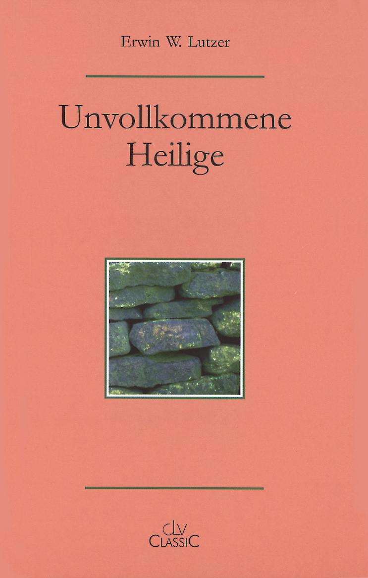 Erwin Lutzer-Unvollkommene Heilige-