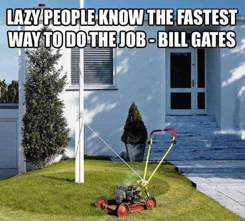 Lazy People Know The Fastest Way To Do The Job!