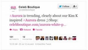 """– Una tienda de ropa por internet, con sede supuestamente en Argentina, que utilizó un mensaje de Twitter en referencia al tiroteo de Batman para al parecer vender sus productos, generó un gran alboroto y una avalancha de críticas en la red social. Celeb Boutique, que establece su dirección en Buenos Aires, escribió un tweet que decía: """"Aurora es el tema del momento (trending topic), es claramente nuestro vestido Aurora inspirado en Kim K"""". El tweet, acompañado por un enlace a su página web en la que se veía un vestido plisado, generó una tormenta entre los usuarios de la"""