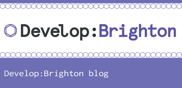 Develop:Brighton Blog