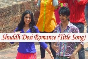 Shuddh Desi Romance (Title Song)