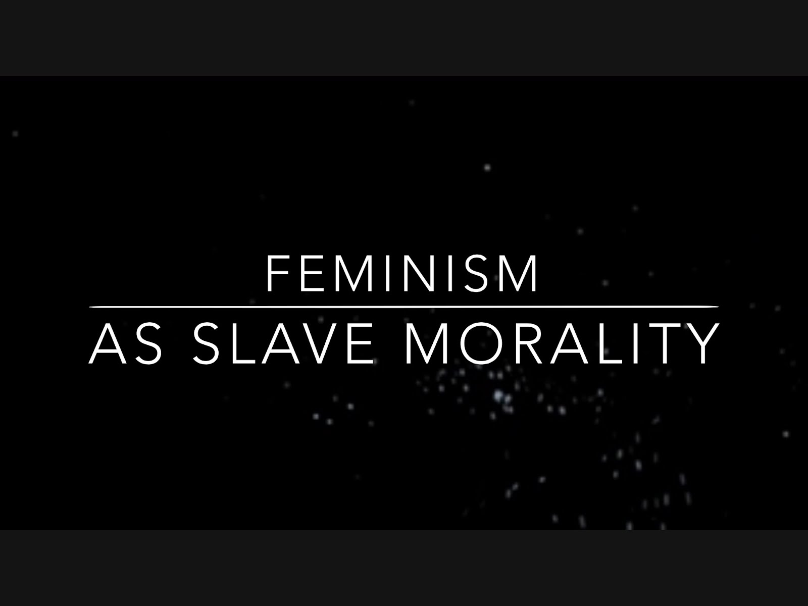 Feminism As Slave Morality (Video)